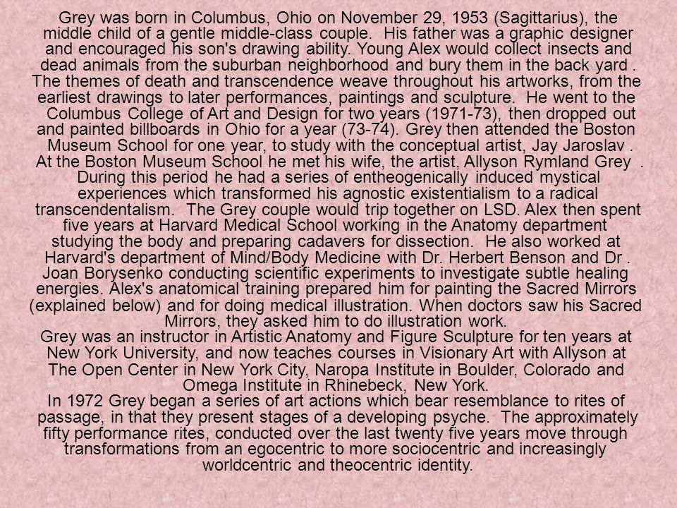 Grey was born in Columbus, Ohio on November 29, 1953 (Sagittarius), the middle child of a gentle middle-class couple.