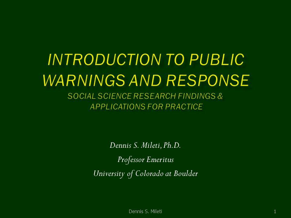 1 Dennis S. Mileti, Ph.D. Professor Emeritus University of Colorado at Boulder Dennis S. Mileti