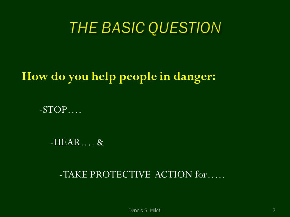 How do you help people in danger: -STOP…. -HEAR…. & -TAKE PROTECTIVE ACTION for….. 7Dennis S. Mileti