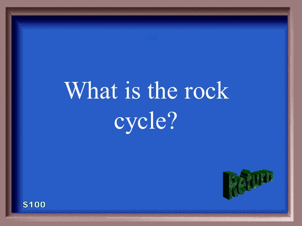 1-100 Rocks are changed from type to type in a series of changes called this.