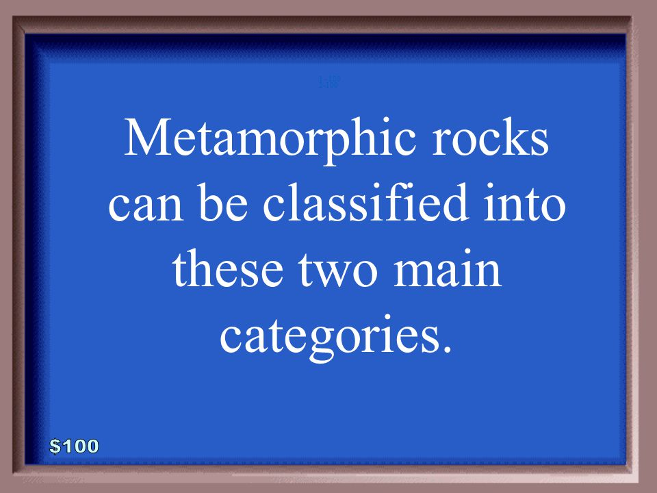 1-500A 1 - 100 What is a metamorphic rock