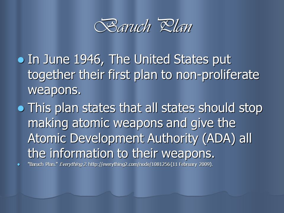 In June 1946, The United States put together their first plan to non-proliferate weapons.