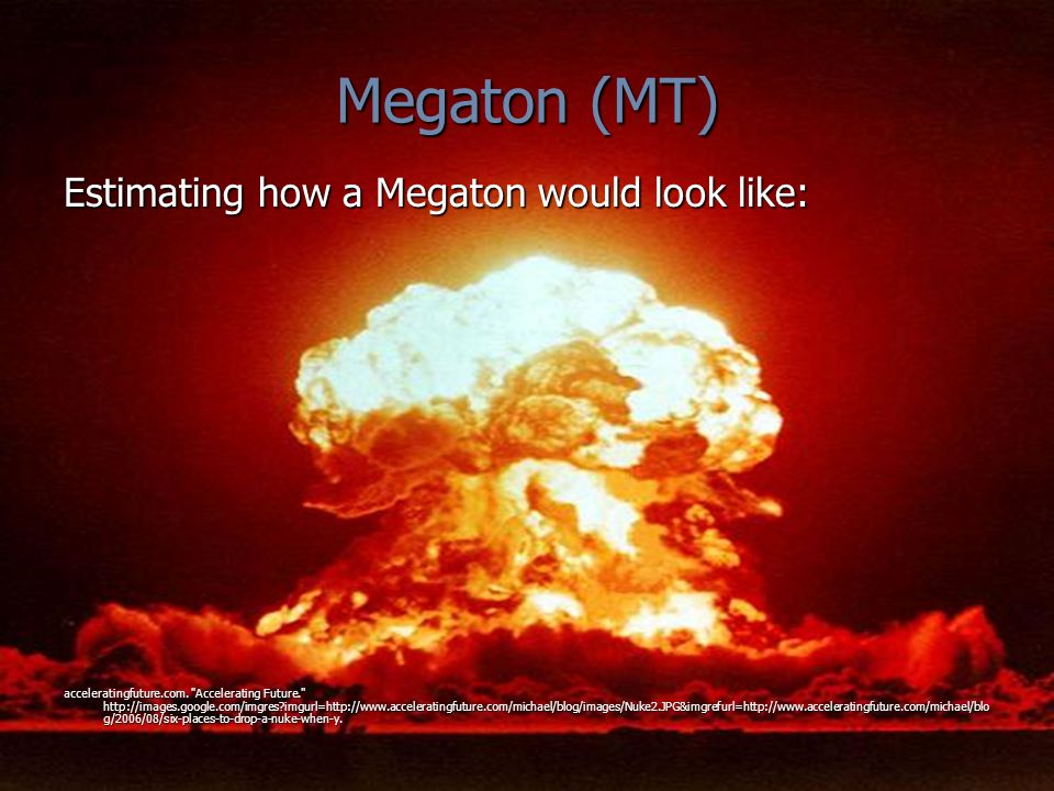 Megaton (MT) Estimating how a Megaton would look like: acceleratingfuture.com.
