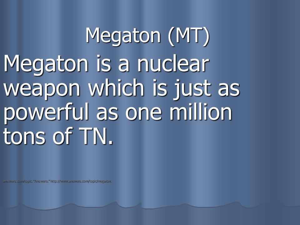 Megaton (MT) Megaton is a nuclear weapon which is just as powerful as one million tons of TN.