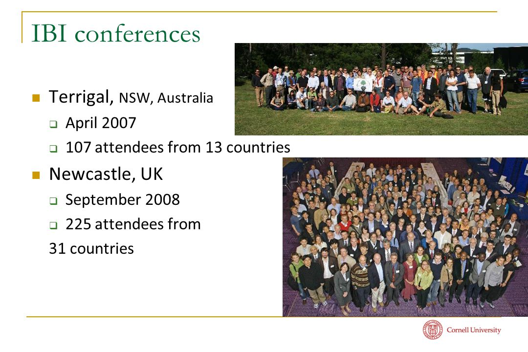 IBI conferences Terrigal, NSW, Australia  April 2007  107 attendees from 13 countries Newcastle, UK  September 2008  225 attendees from 31 countri