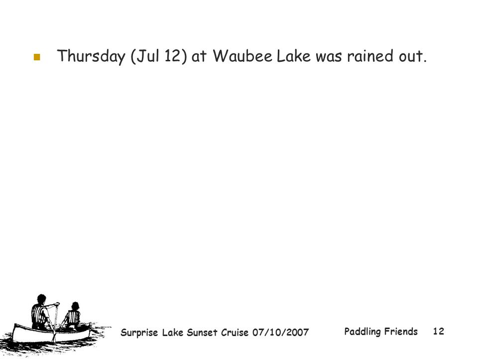 Surprise Lake Sunset Cruise 07/10/2007 Paddling Friends12 Thursday (Jul 12) at Waubee Lake was rained out.