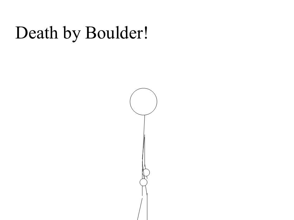Death by Boulder!