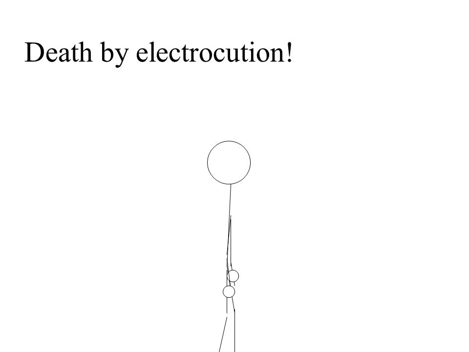 Death by electrocution!