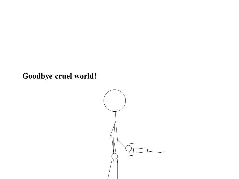 Goodbye cruel world!