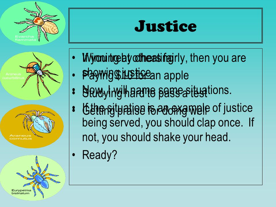 Justice If you treat others fairly, then you are showing justice.