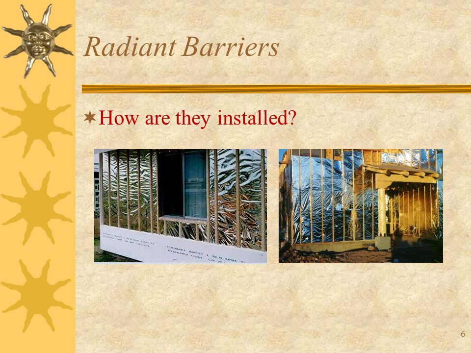 7 Radiant Barriers  How they work: –Radiant barriers reduce radiated heat transfer rate by the combination of the low emittance/high reflectance properties of the foil.