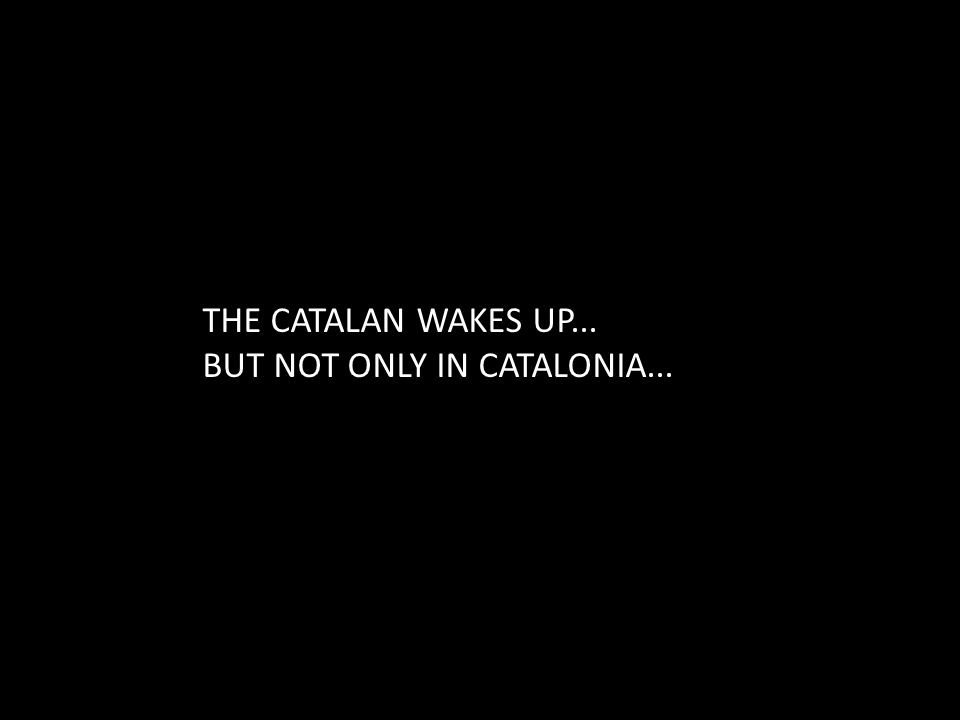 THE CATALAN WAKES UP... BUT NOT ONLY IN CATALONIA...