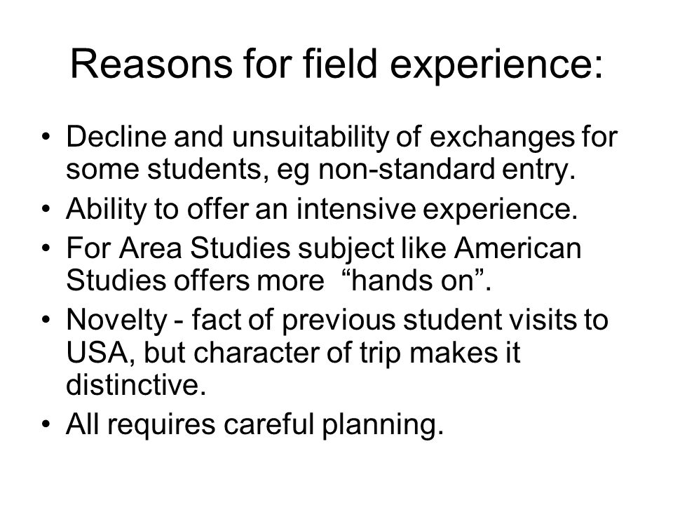 Reasons for field experience: Decline and unsuitability of exchanges for some students, eg non-standard entry.