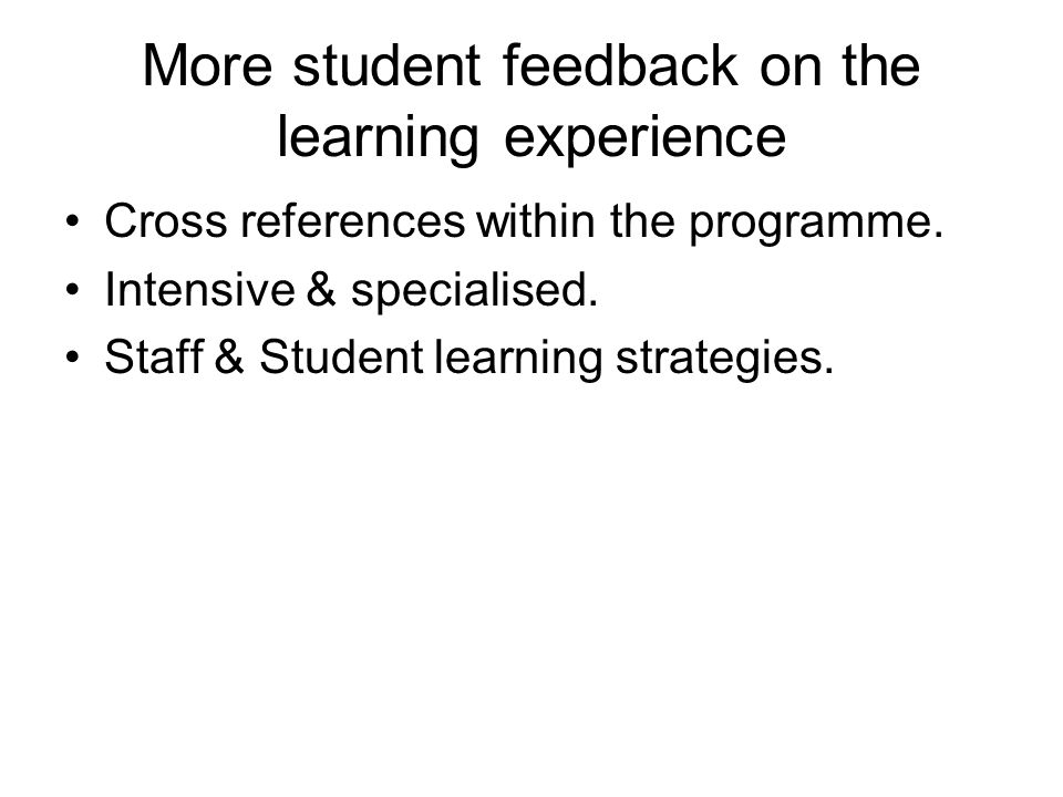 More student feedback on the learning experience Cross references within the programme.