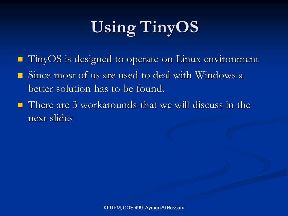 KFUPM, COE 499. Ayman Al Bassam Using TinyOS TinyOS is designed to operate on Linux environment TinyOS is designed to operate on Linux environment Sin