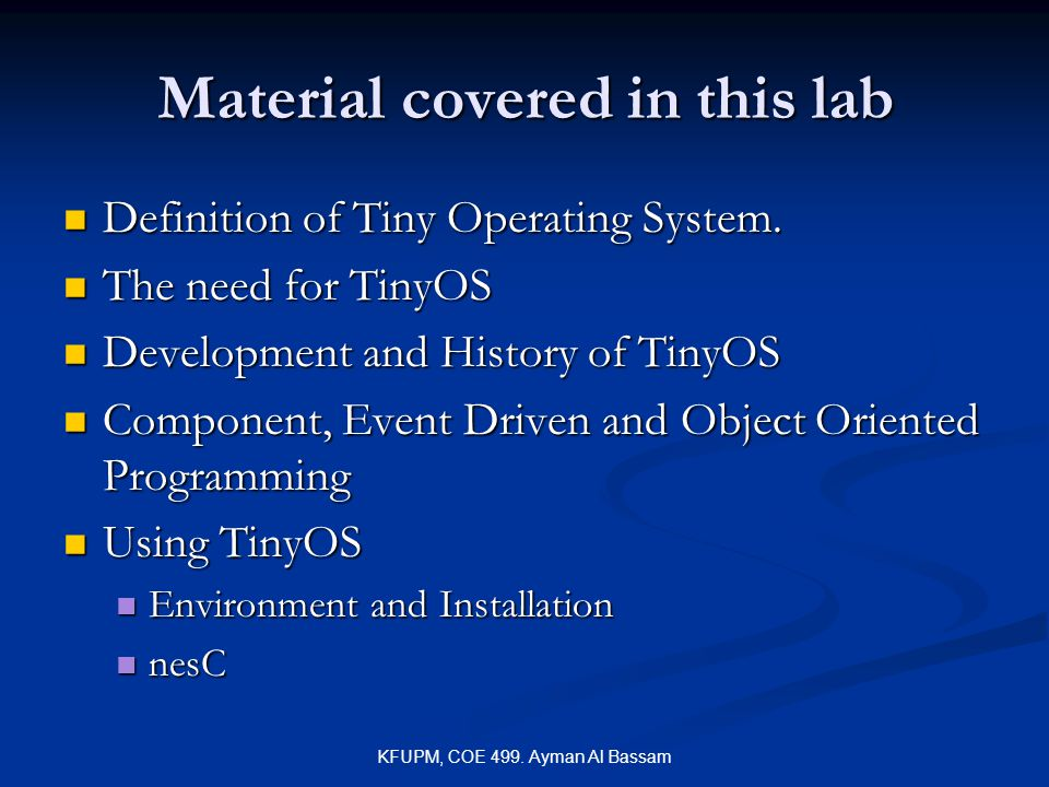 KFUPM, COE 499.Ayman Al Bassam Material covered in this lab Definition of Tiny Operating System.