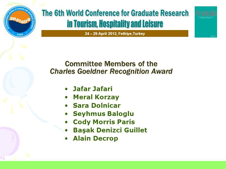 Committee Members of the Charles Goeldner Recognition Award Jafar Jafari Meral Korzay Sara Dolnicar Seyhmus Baloglu Cody Morris Paris Başak Denizci Guillet Alain Decrop 24 – 29 April 2012, Fethiye,Turkey