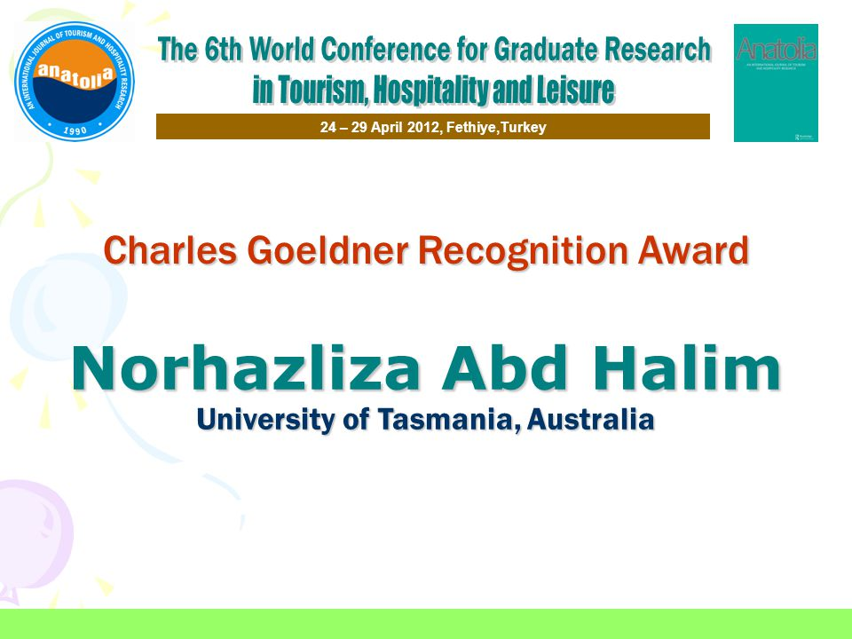 Charles Goeldner Recognition Award Norhazliza Abd Halim University of Tasmania, Australia 24 – 29 April 2012, Fethiye,Turkey