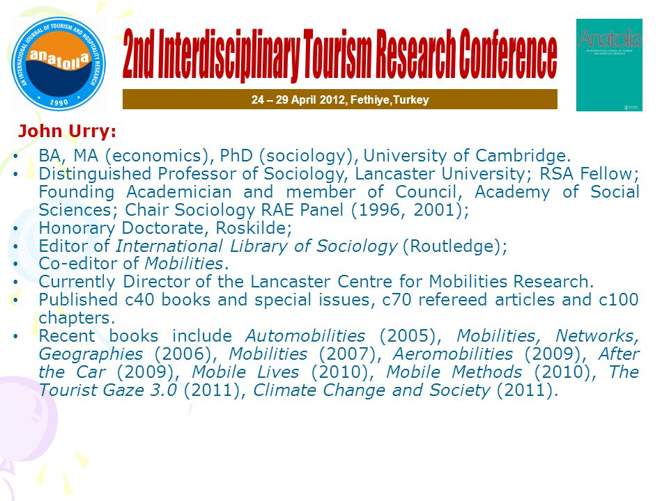 John Urry: 24 – 29 April 2012, Fethiye,Turkey BA, MA (economics), PhD (sociology), University of Cambridge.