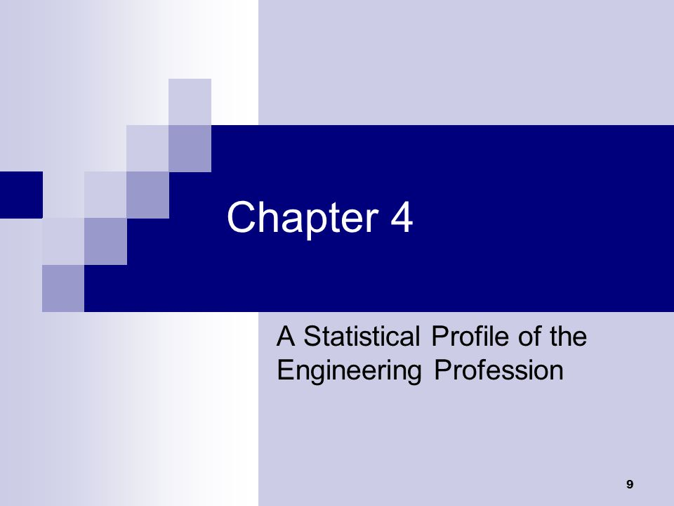 9 Chapter 4 A Statistical Profile of the Engineering Profession