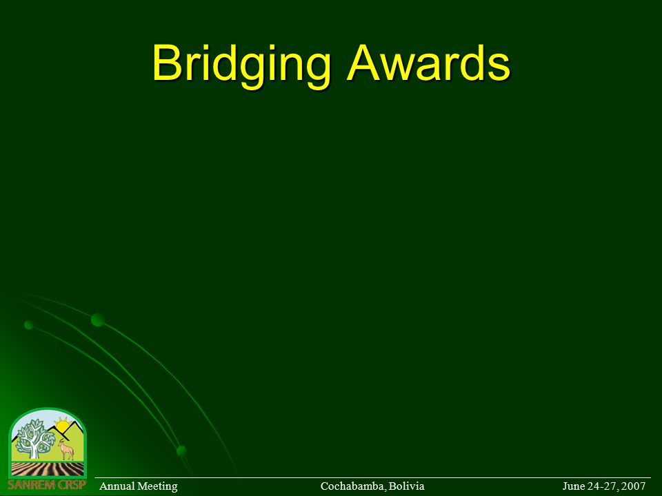 Bridging Awards ______________________________________________________________________________________ Annual Meeting Cochabamba, Bolivia June 24-27, 2007
