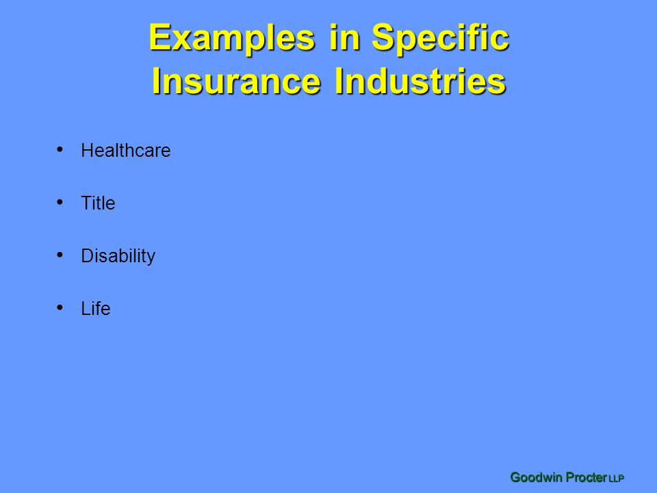 Goodwin Procter LLP Examples in Specific Insurance Industries Healthcare Title Disability Life