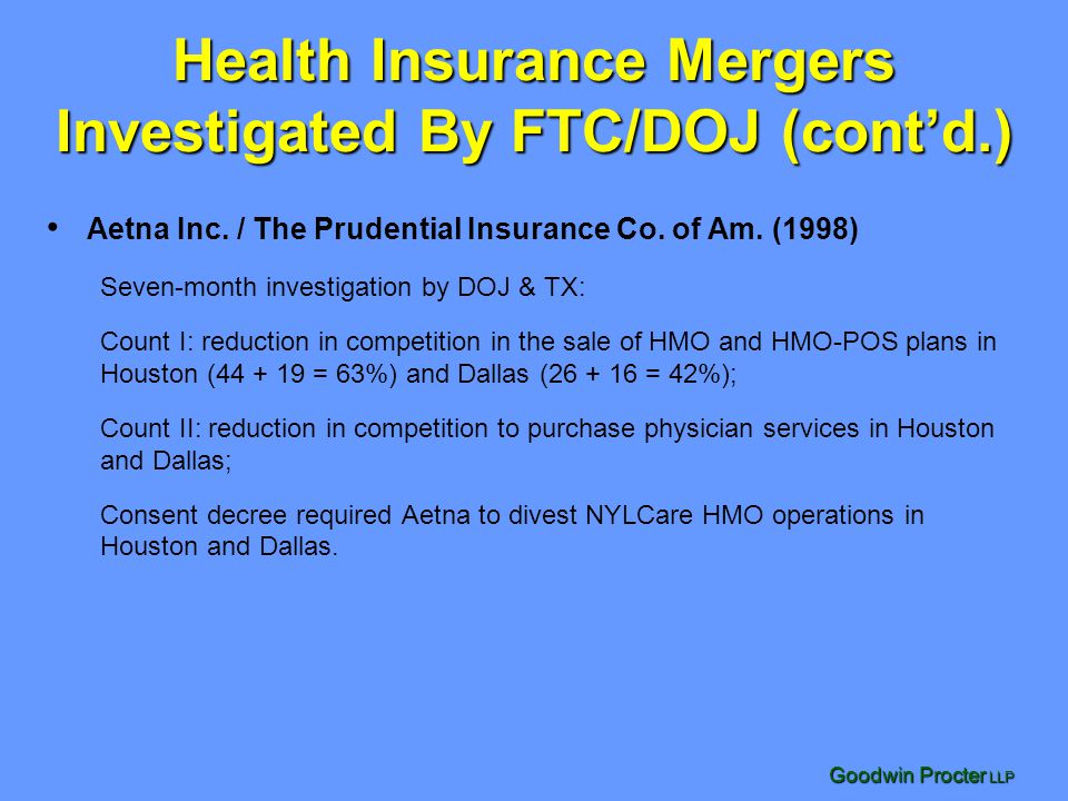 Goodwin Procter LLP Health Insurance Mergers Investigated By FTC/DOJ (cont'd.) Aetna Inc.