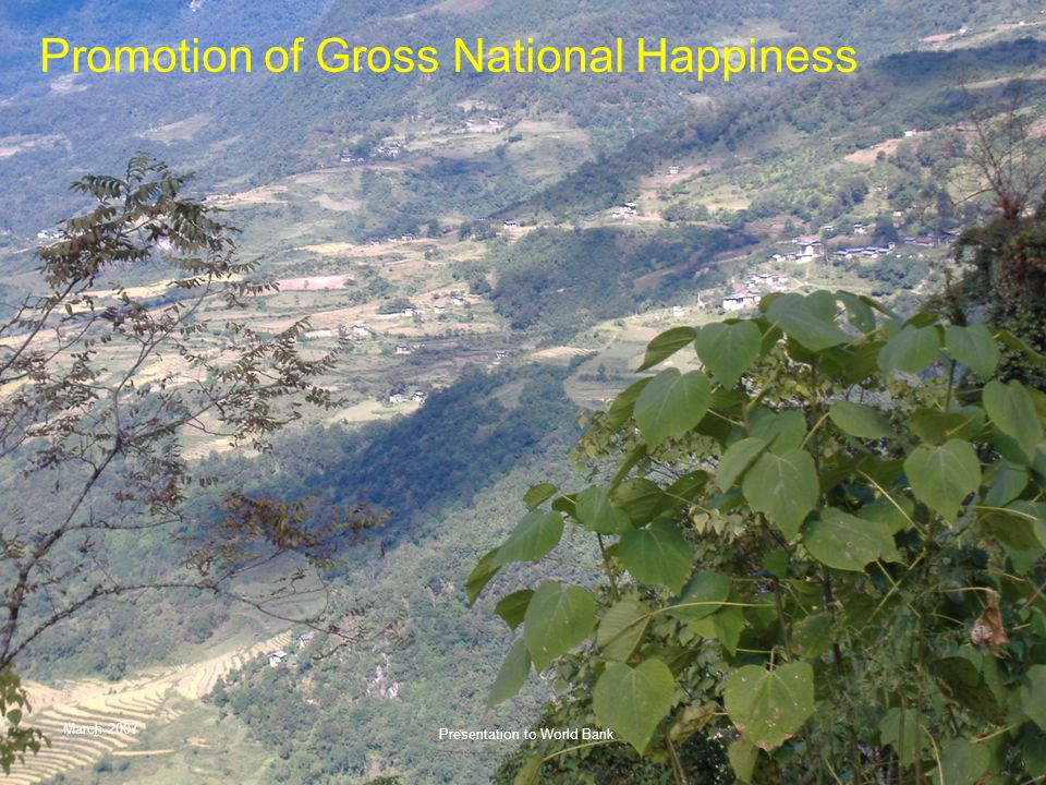 March 2007 Presentation to World Bank Promotion of Gross National Happiness