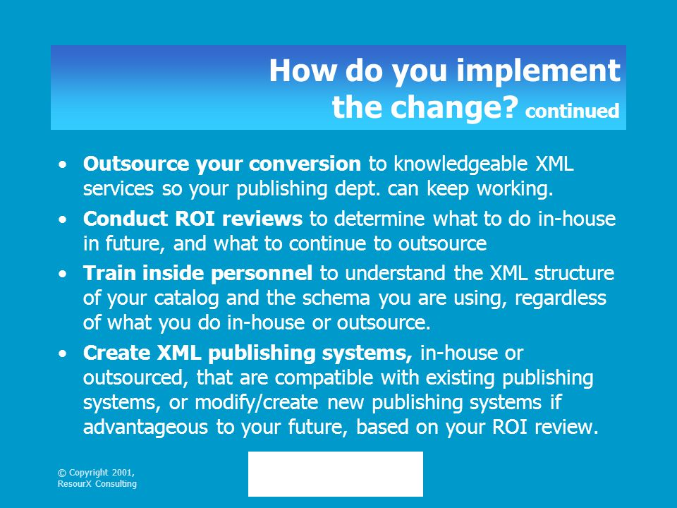 © Copyright 2001, ResourX Consulting How do you implement the change.