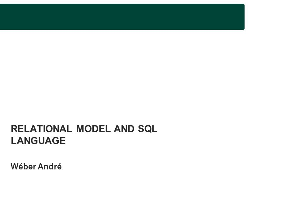 RELATIONAL MODEL AND SQL LANGUAGE Wéber André
