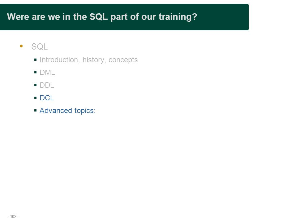- 102 - Were are we in the SQL part of our training.
