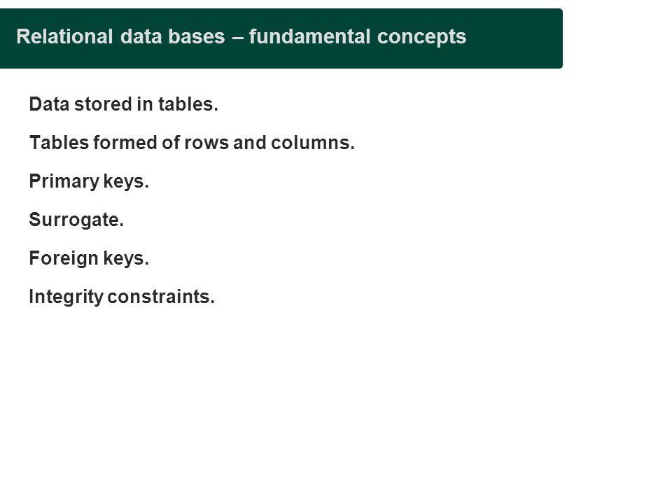 Relational data bases – fundamental concepts Data stored in tables.