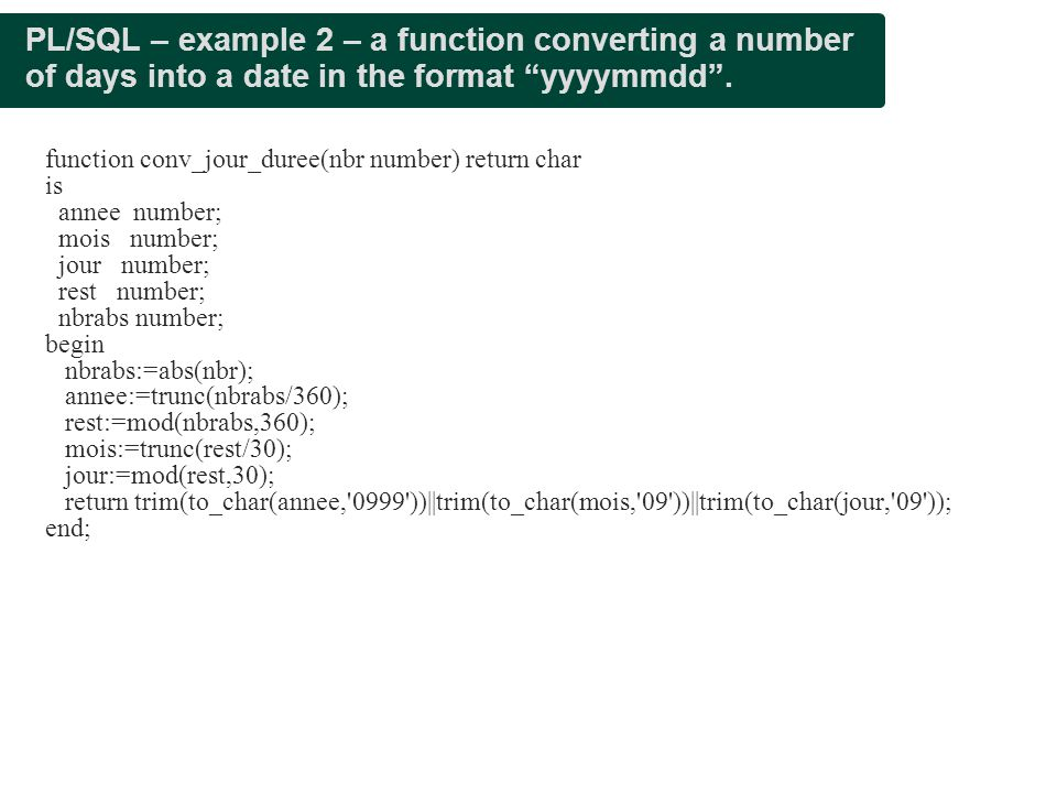 PL/SQL – example 2 – a function converting a number of days into a date in the format yyyymmdd .