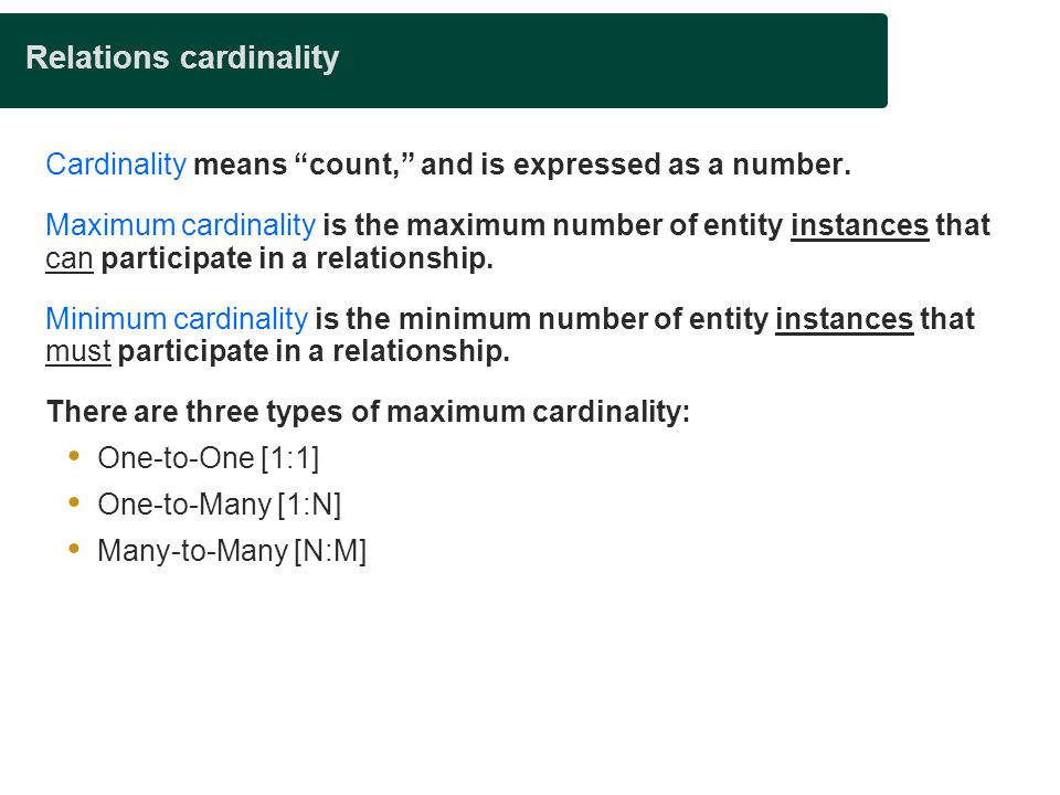 Relations cardinality Cardinality means count, and is expressed as a number.