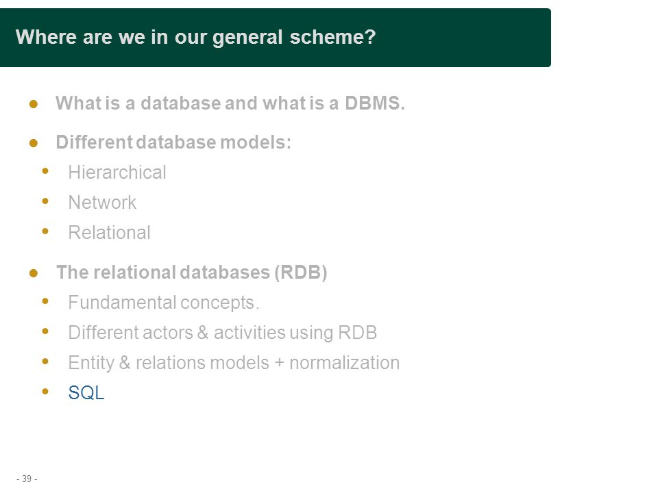 - 39 - Where are we in our general scheme.What is a database and what is a DBMS.