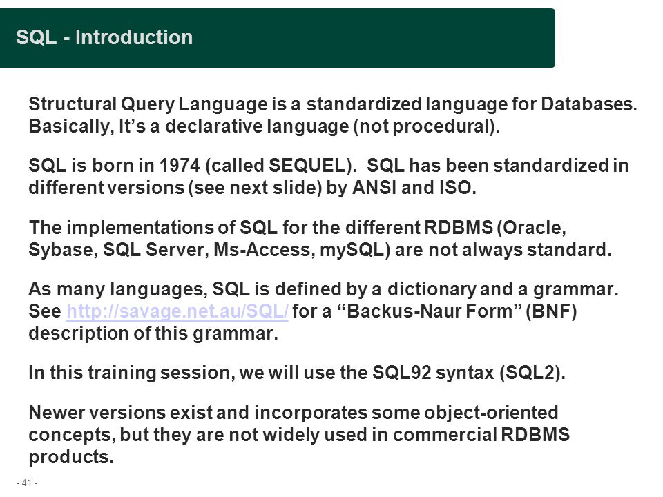 - 41 - SQL - Introduction Structural Query Language is a standardized language for Databases.