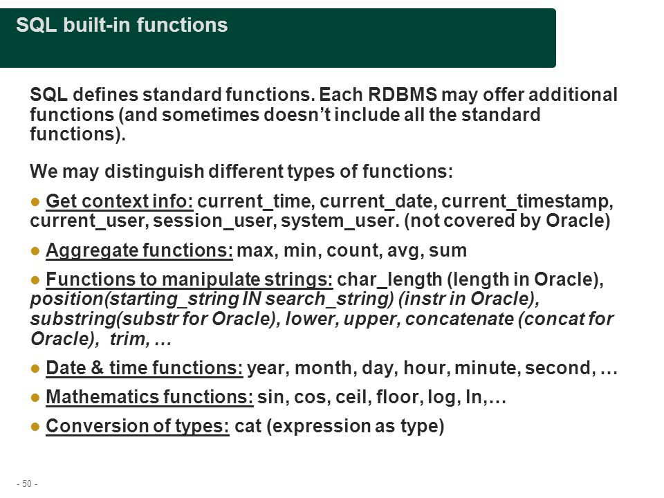 - 50 - SQL built-in functions SQL defines standard functions.