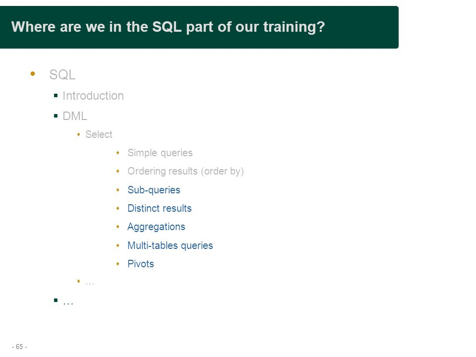 - 65 - Where are we in the SQL part of our training.