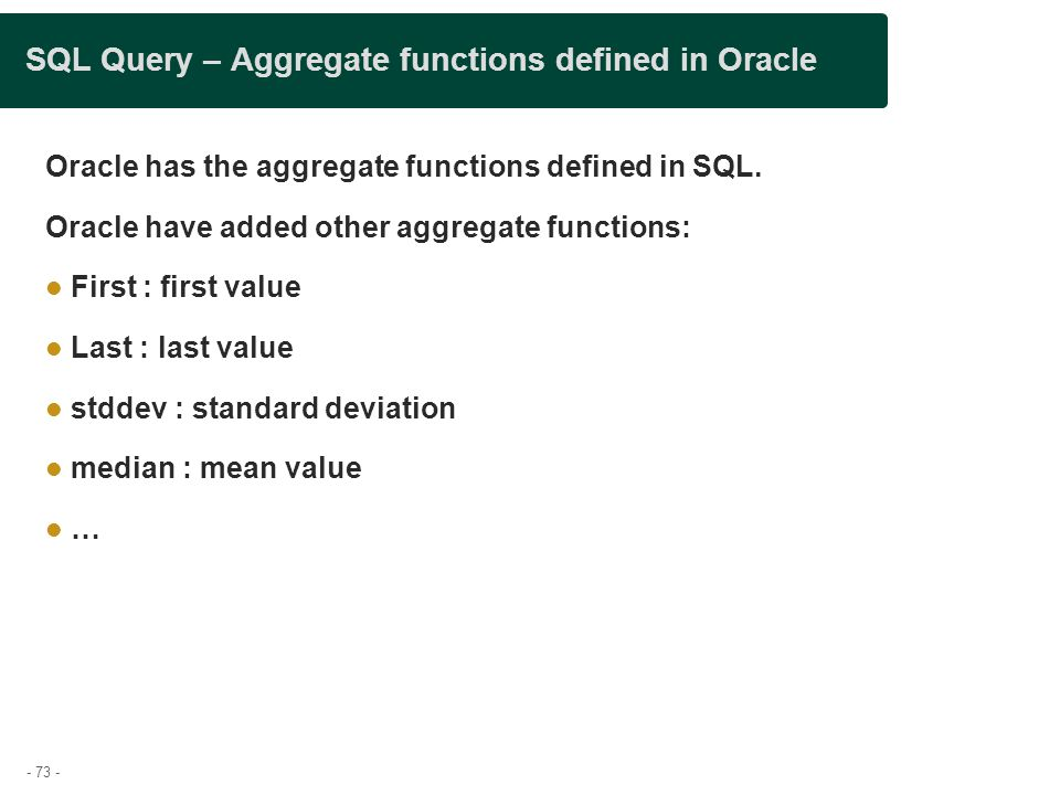 - 73 - SQL Query – Aggregate functions defined in Oracle Oracle has the aggregate functions defined in SQL.