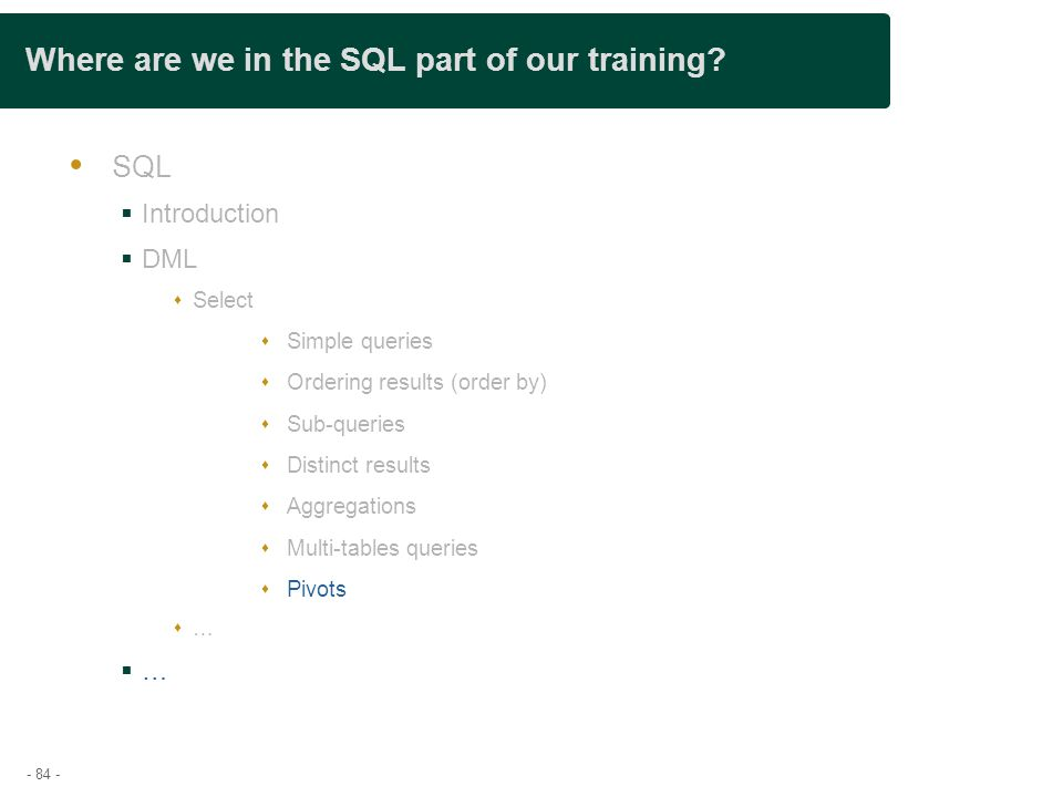 - 84 - Where are we in the SQL part of our training.