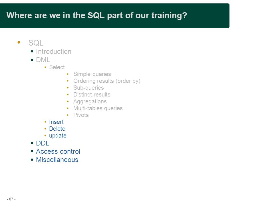 - 87 - Where are we in the SQL part of our training.
