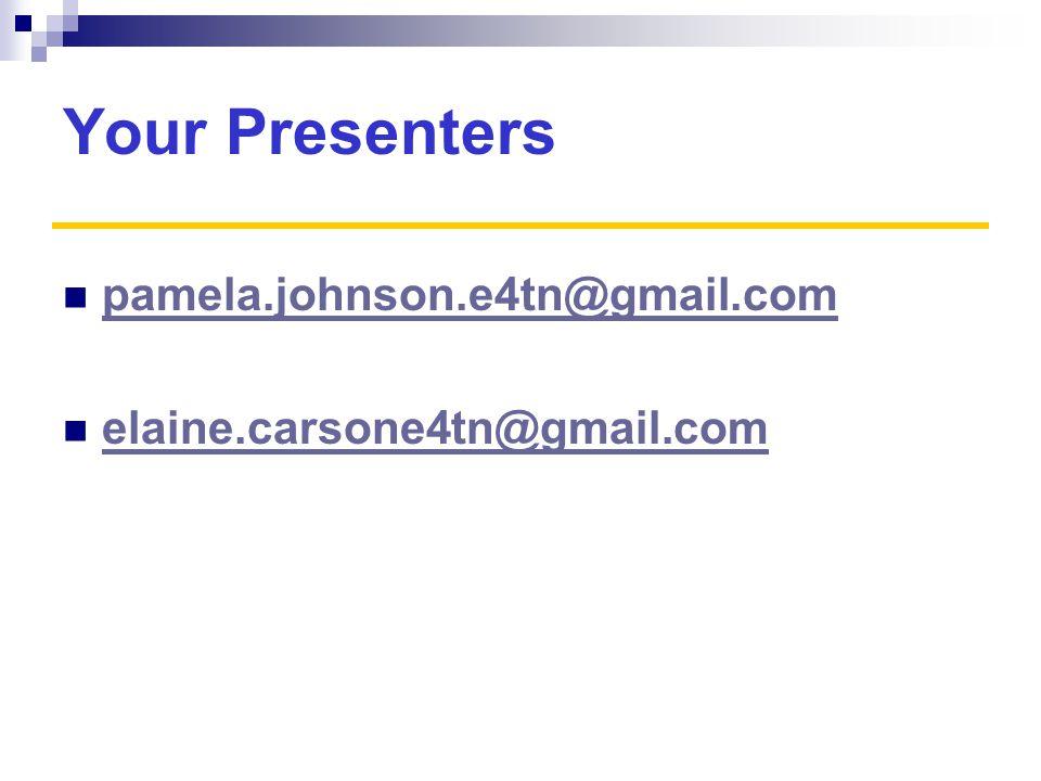 Your Presenters pamela.johnson.e4tn@gmail.com elaine.carsone4tn@gmail.com