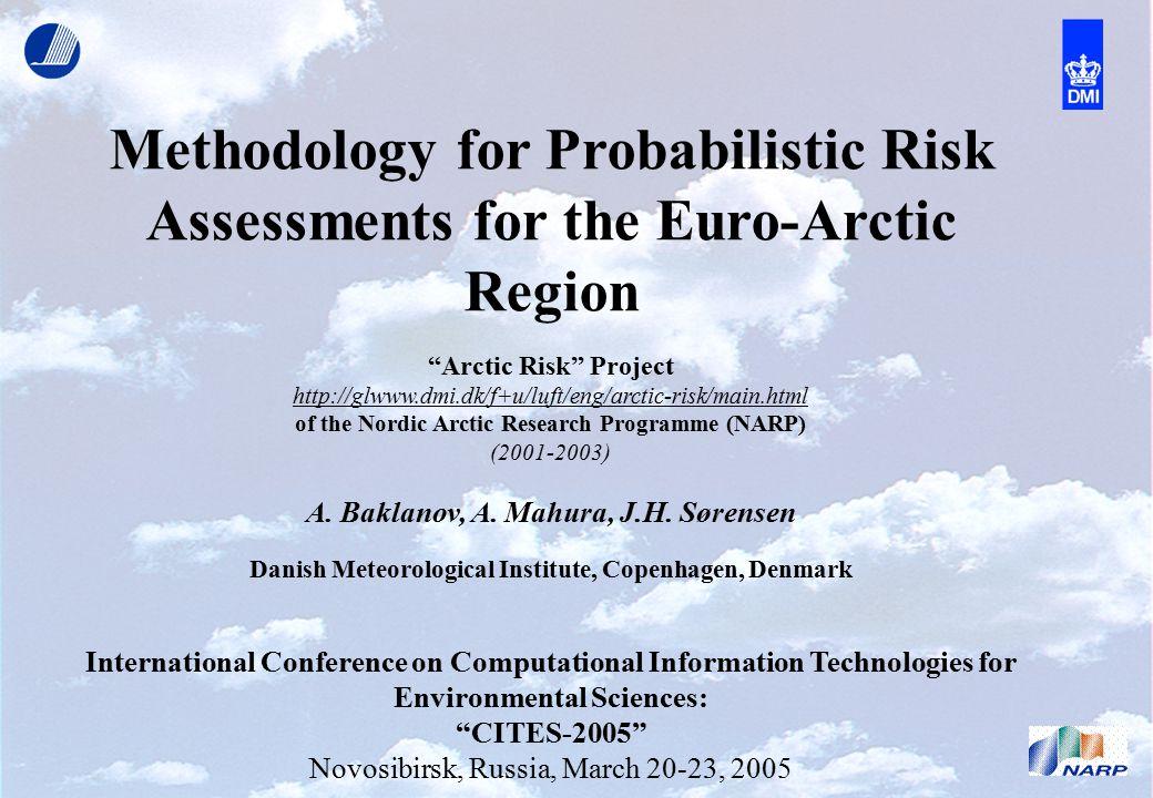 "Methodology for Probabilistic Risk Assessments for the Euro-Arctic Region ""Arctic Risk"" Project http://glwww.dmi.dk/f+u/luft/eng/arctic-risk/main.html"