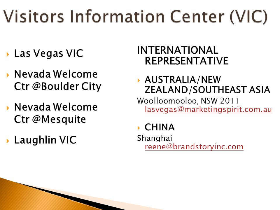 Visitors Information Center (VIC)  Las Vegas VIC  Nevada Welcome Ctr @Boulder City  Nevada Welcome Ctr @Mesquite  Laughlin VIC INTERNATIONAL REPRE