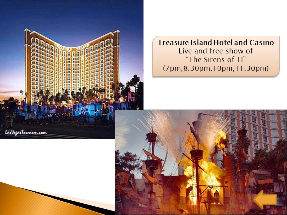 Treasure Island Hotel and Casino Live and free show of The Sirens of TI (7pm,8.30pm,10pm,11.30pm) Treasure Island Hotel and Casino Live and free show of The Sirens of TI (7pm,8.30pm,10pm,11.30pm)