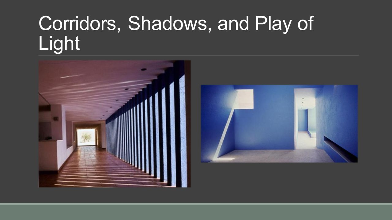 Corridors, Shadows, and Play of Light
