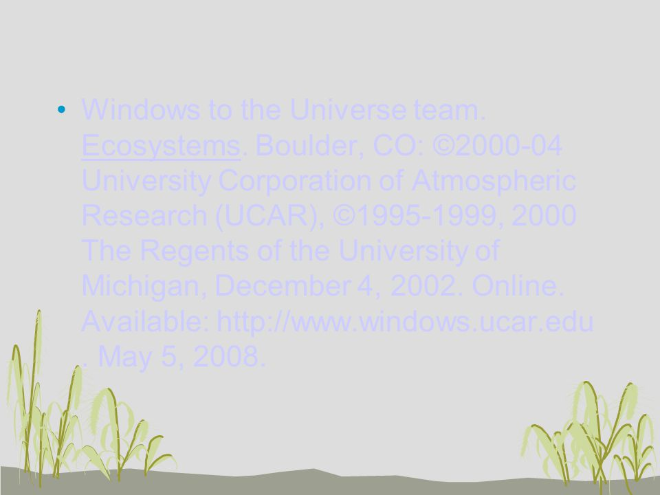 Windows to the Universe team. Ecosystems. Boulder, CO: ©2000-04 University Corporation of Atmospheric Research (UCAR), ©1995-1999, 2000 The Regents of