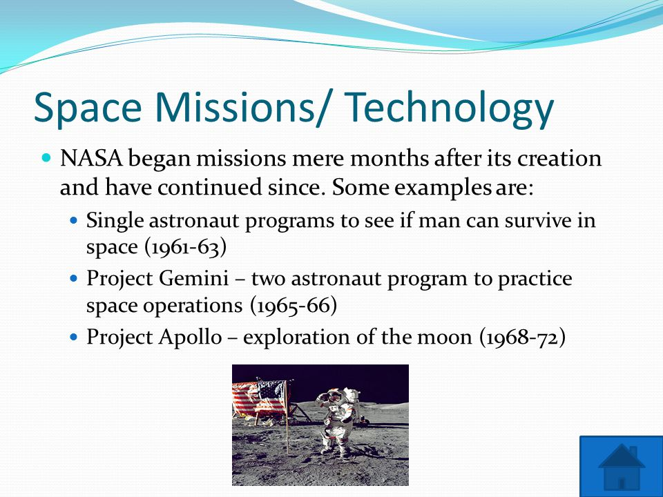 Space Missions/ Technology NASA began missions mere months after its creation and have continued since.