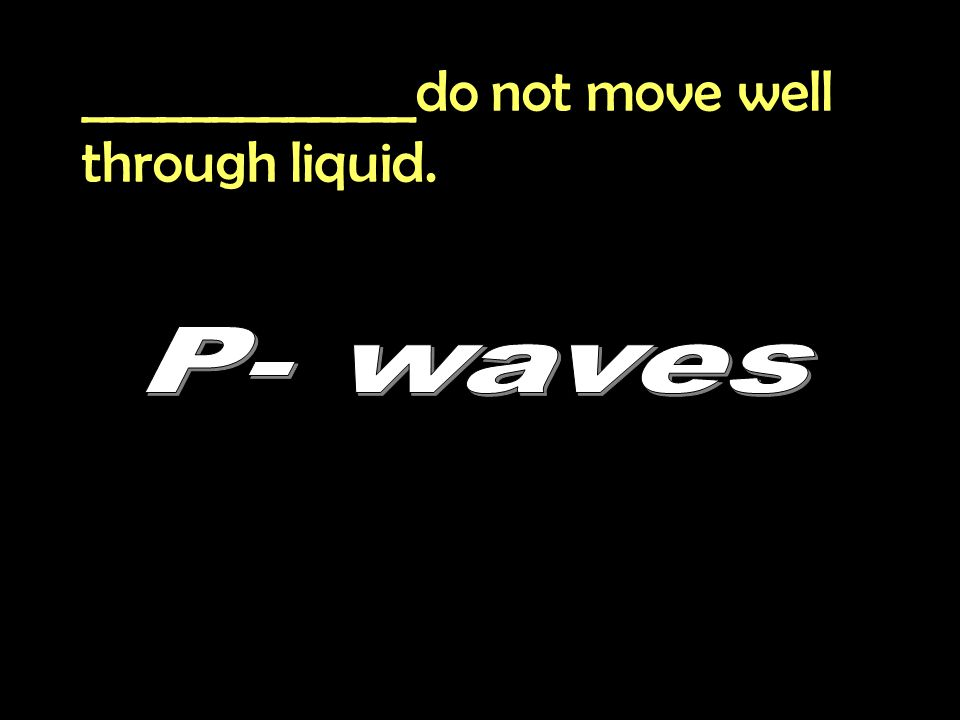 _____________do not move well through liquid.