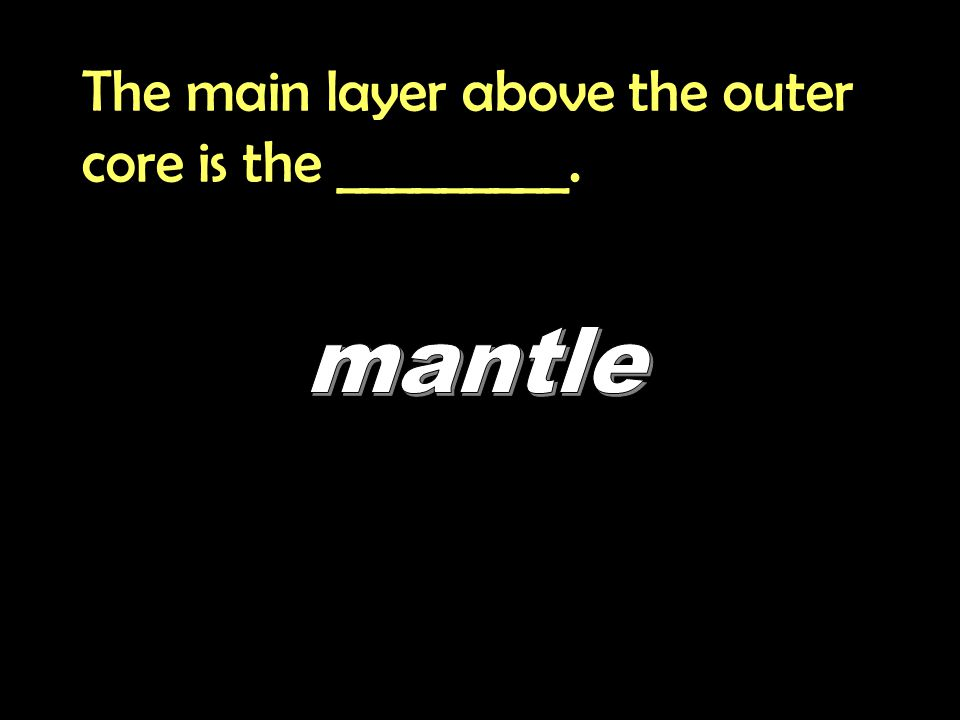 The main layer above the outer core is the _________.